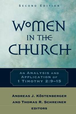 Women in the Church: An Analysis and Application of 1 Timothy 2:9-15 (Paperback)