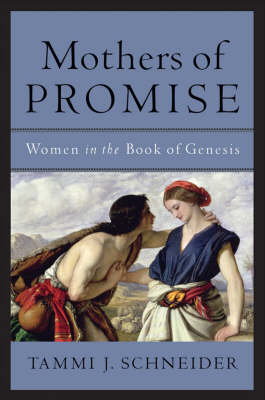 Mothers of Promise: Women in the Book of Genesis (Paperback)