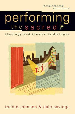 Performing the Sacred: Theology and Theatre in Dialogue (Paperback)