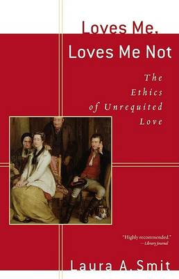 Loves Me, Loves Me Not: The Ethics of Unrequited Love (Paperback)