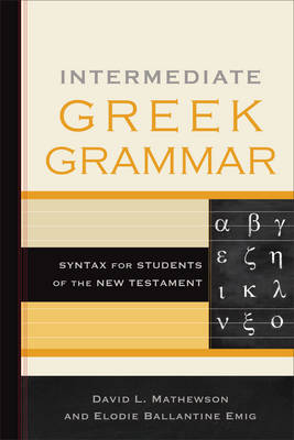 Intermediate Greek Grammar: Syntax for Students of the New Testament (Hardback)