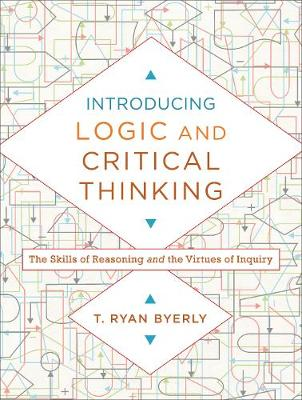 Introducing Logic and Critical Thinking: The Skills of Reasoning and the Virtues of Inquiry (Paperback)