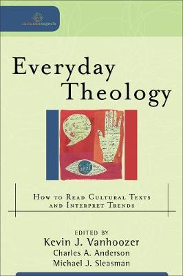 Everyday Theology: How to Read Cultural Texts and Interpret Trends - Cultural Exegesis (Paperback)