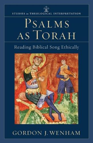Psalms as Torah: Reading Biblical Song Ethically - Studies in Theological Interpretation (Paperback)