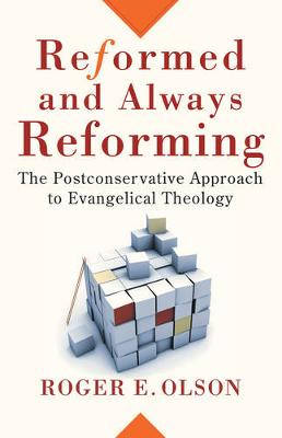 Reformed and Always Reforming: The Postconservative Approach to Evangelical Theology (Paperback)
