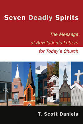 Seven Deadly Spirits: The Message of Revelation's Letters for Today's Church (Paperback)