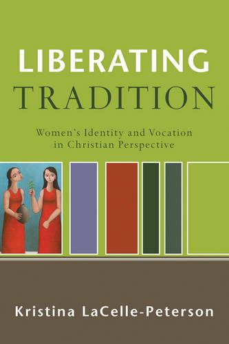 Liberating Tradition: Women's Identity and Vocation in Christian Perspective (Paperback)
