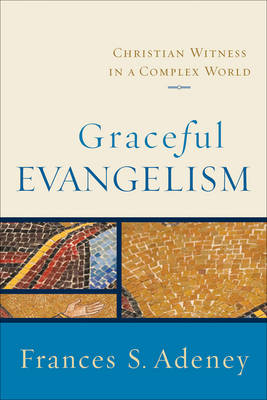 Graceful Evangelism: Christian Witness in a Complex World (Paperback)