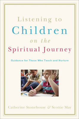 Listening to Children on the Spiritual Journey: Guidance for Those Who Teach and Nurture (Paperback)