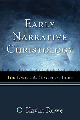 Early Narrative Christology: The Lord in the Gospel of Luke (Paperback)