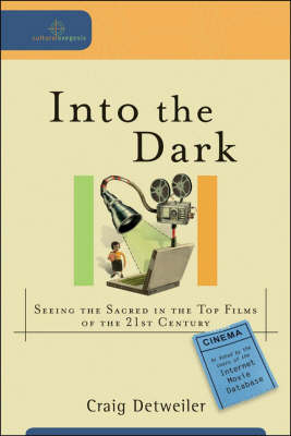 Into the Dark: Seeing the Sacred in the Top Films of the 21st Century (Paperback)