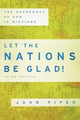 Let the Nations be Glad!: The Supremacy of God in Missions (Paperback)