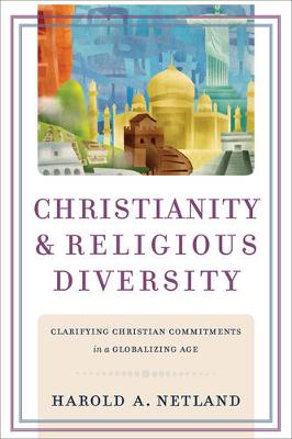 Christianity and Religious Diversity: Clarifying Christian Commitments in a Globalizing Age (Paperback)
