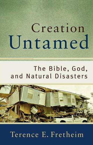 Creation Untamed: The Bible, God, and Natural Disasters - Theological Explorations for the Church Catholic (Paperback)