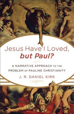 Jesus Have I Loved, but Paul?: A Narrative Approach to the Problem of Pauline Christianity (Paperback)
