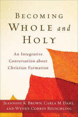Becoming Whole and Holy: An Integrative Conversation about Christian Formation (Paperback)