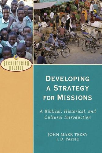 Developing a Strategy for Missions: A Biblical, Historical, and Cultural Introduction - Encountering Mission (Paperback)