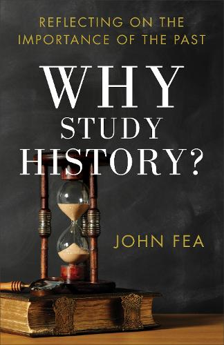Why Study History?: Reflecting on the Importance of the Past (Paperback)