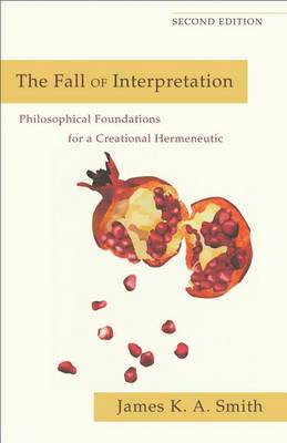 The Fall of Interpretation: Philosophical Foundations for a Creational Hermeneutic (Paperback)