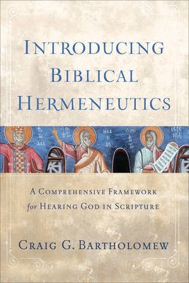 Introducing Biblical Hermeneutics: A Comprehensive Framework for Hearing God in Scripture (Hardback)