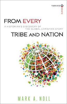 From Every Tribe and Nation: A Historian's Discovery of the Global Christian Story - Turning South: Christian Scholars in an Age of World Christianity (Paperback)