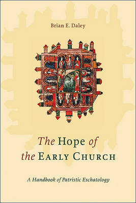 The Hope of the Early Church: A Handbook of Patristic Eschatology (Paperback)