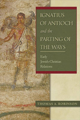 Ignatius of Antioch and the Parting of the Ways: Early Jewish-Christian Relations (Paperback)