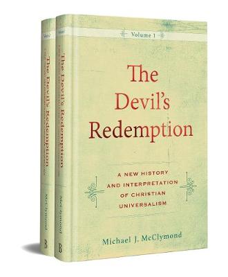 The Devil's Redemption: A New History and Interpretation of Christian Universalism (Hardback)