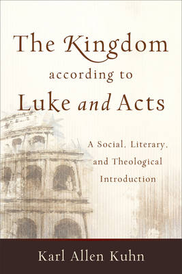The Kingdom According to Luke and Acts: A Social, Literary, and Theological Introduction (Paperback)