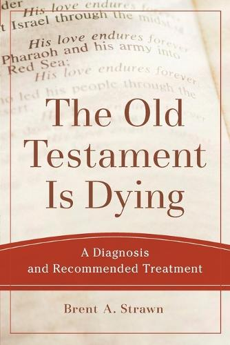 The Old Testament Is Dying: A Diagnosis and Recommended Treatment - Theological Explorations for the Church Catholic (Paperback)