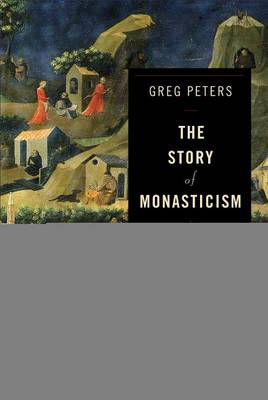 The Story of Monasticism: Retrieving an Ancient Tradition for Contemporary Spirituality (Paperback)