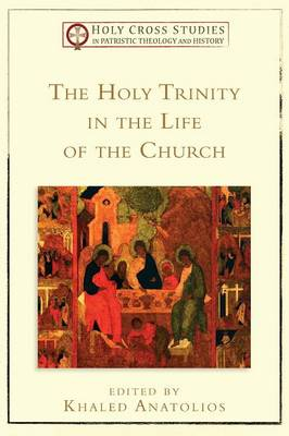The Holy Trinity in the Life of the Church - Holy Cross Studies in Patristic Theology and History (Paperback)