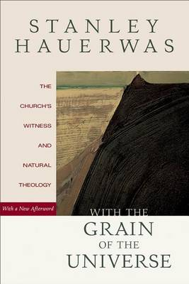 With the Grain of the Universe: The Church's Witness and Natural Theology (Paperback)
