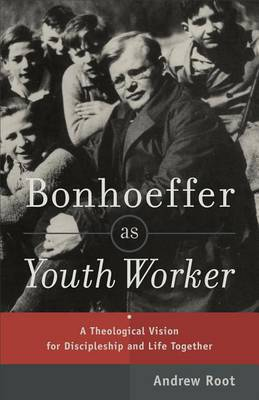Bonhoeffer as Youth Worker: A Theological Vision for Discipleship and Life Together (Paperback)