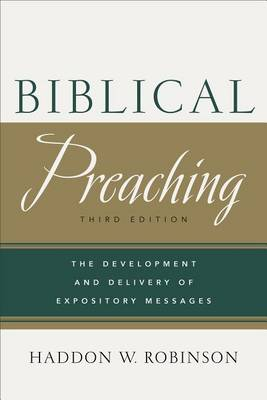 Biblical Preaching: The Development and Delivery of Expository Messages (Hardback)
