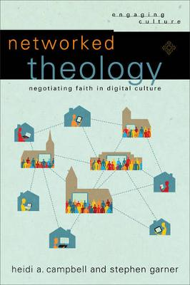 Networked Theology: Negotiating Faith in Digital Culture - Engaging Culture (Paperback)