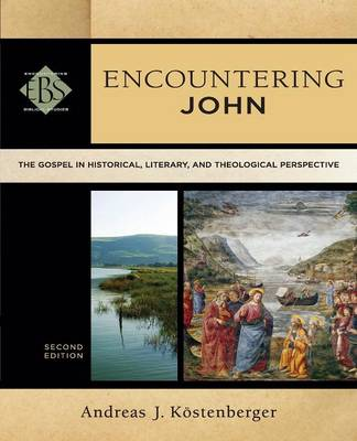 Encountering John: The Gospel in Historical, Literary, and Theological Perspective - Encountering Biblical Studies (Paperback)