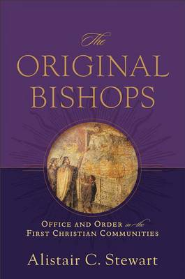The Original Bishops: Office and Order in the First Christian Communities (Hardback)