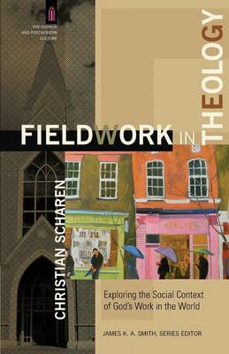 Fieldwork in Theology: Exploring the Social Context of God's Work in the World - The Church and Postmodern Culture (Paperback)