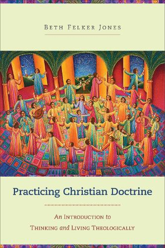 Practicing Christian Doctrine: An Introduction to Thinking and Living Theologically (Paperback)