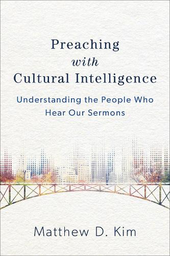 Preaching with Cultural Intelligence: Understanding the People Who Hear Our Sermons (Paperback)