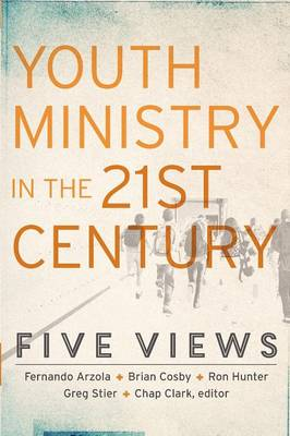 Youth Ministry in the 21st Century: Five Views - Youth, Family, and Culture (Paperback)
