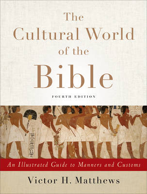 The Cultural World of the Bible: An Illustrated Guide to Manners and Customs (Paperback)