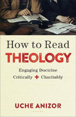 How to Read Theology: Engaging Doctrine Critically and Charitably (Paperback)