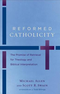 Reformed Catholicity: The Promise of Retrieval for Theology and Biblical Interpretation (Paperback)