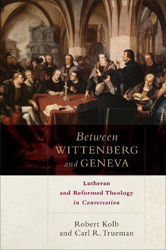Between Wittenberg and Geneva: Lutheran and Reformed Theology in Conversation (Paperback)