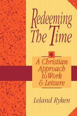 Redeeming the Time: A Christian Approach to Work and Leisure (Paperback)