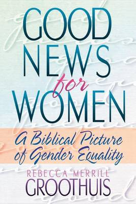 Good News for Women: A Biblical Picture of Gender Equality (Paperback)