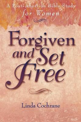 Forgiven & Set Free: Post Abortion Bible Study (Paperback)