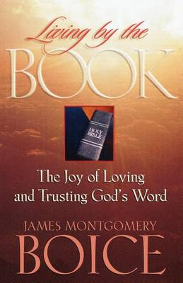 Living by the Book: The Joy of Loving and Trusting God's Word ; Based on Psalm 119 (Paperback)